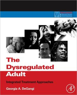 The Dysregulated Adult: Integrated Treatment Approaches