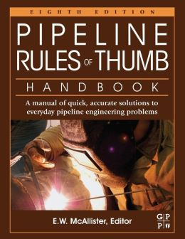Pipeline Rules of Thumb Handbook-: A Manual of Quick, Accurate Solutions to Everyday Pipeline Engineering Problems