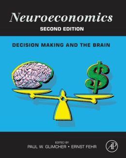 Neuroeconomics: Decision Making and the Brain by Paul W