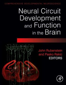 Neural Circuit Development and Function in the Healthy and Diseased Brain: Comprehensive Developmental Neuroscience