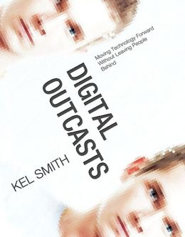 Digital Outcasts: Moving Technology Forward without Leaving People Behind