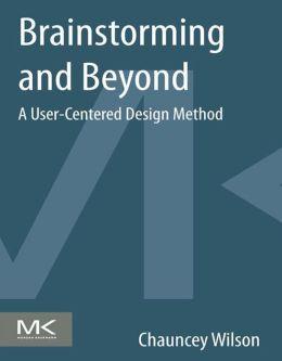 Brainstorming and Beyond: A User-Centered Design Method