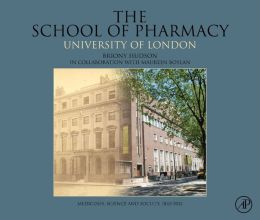 The School of Pharmacy, University of London: Medicines, Science and Society, 1842-2012