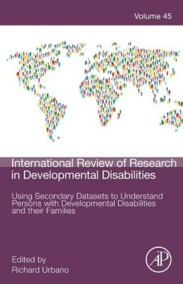 Using Secondary Datasets to Understand Persons with Developmental Disabilities and their Families
