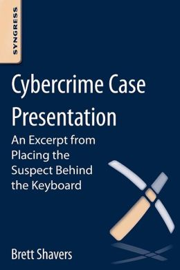 Cybercrime Case Presentation: Using Digital Forensics and Investigative Techniques to Identify Cybercrime Suspects