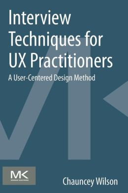 Interview Techniques for UX Practitioners: A User-Centered Design Method