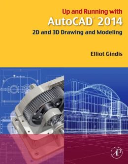 Up and Running with AutoCAD 2014: 2D and 3D Drawing and Modeling