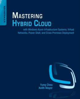 Mastering Private and Hybrid Clouds: With Windows Server 2012 R2, Hyper-V, System Center 2012 R2, and Windows Azure