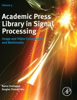 Academic Press Library in Signal Processing: Image and Video Compression and Multimedia
