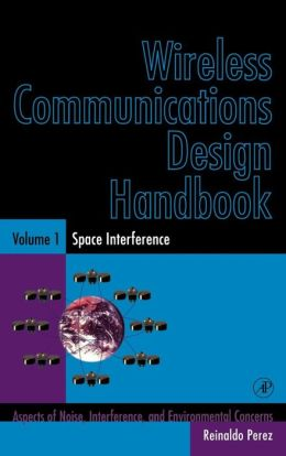 Wireless Communications Design Handbook: Space Interference: Aspects of Noise, Interference and Environmental Concerns