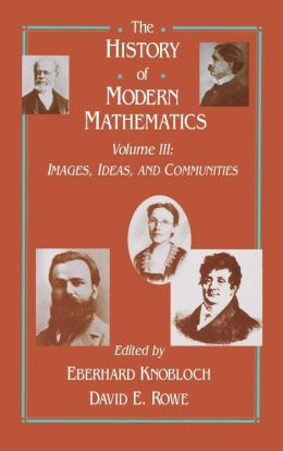 The History of Modern Mathematics: Images, Ideas, and Communities