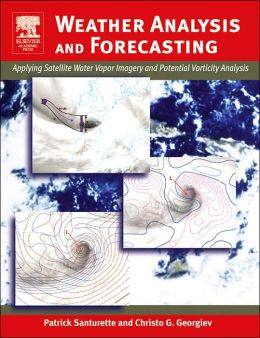 Weather Analysis and Forecasting: Applying Satellite Water Vapor Imagery and Potential Vorticity Analysis