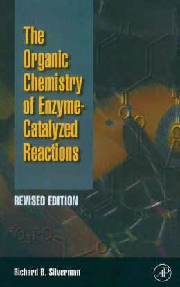 Organic Chemistry of Enzyme-Catalyzed Reactions, Revised Edition