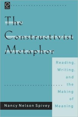 The Constructivist Metaphor: Reading, Writing and the Making of Meaning