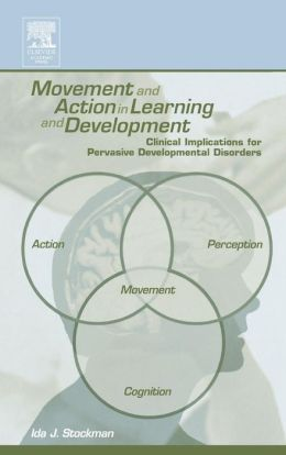 Movement and Action in Learning and Development: Clinical Implications for Pervasive Developmental Disorders
