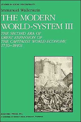The Modern World System III: The Second Era of Great Expansion of the Capitalist World-Economy, 1730s-1840s