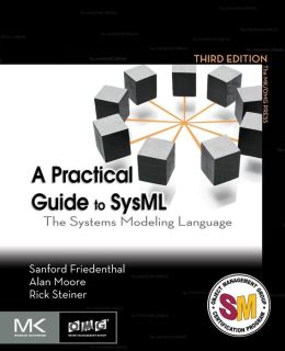 A Practical Guide to SysML: The Systems Modeling Language