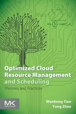 Optimized Cloud Resource Management and Scheduling: Theories and Practices