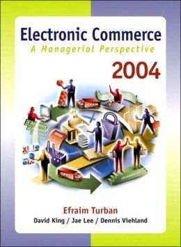 Electronic Commerce 2004: A Managerial Perspective
