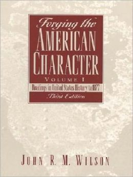 Forging the American Character, Volume I : Readings in United States History to 1877
