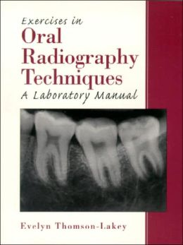 Exercises in Oral Radiography Techniques : A Laboratory Manual