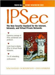 IPSec: The New Security Standard for the Internet, Intranets, and Virtual Private Networks