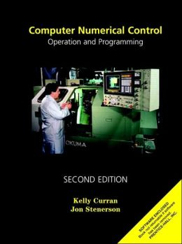 Computer Numerical Control : Operation and Programming