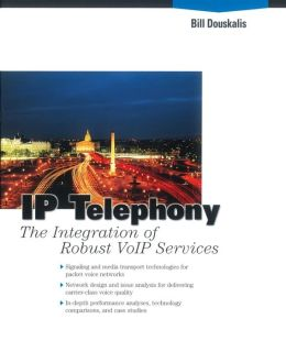 IP Telephony: The Integration of Robust VolP Services