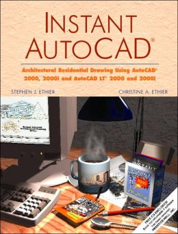 Instant AutoCAD: Architectural Residential Drawing for AutoCAD 2000 and 2000i and AutoCAD LT 2000 and 2000i