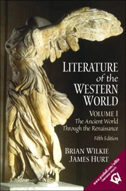Literature of the Western World, Volume I : The Ancient World Through the Renaissance