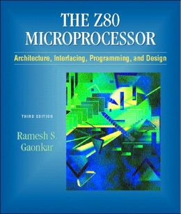 Z-80 Microprocessor: Architecture, Interfacing, Programming, and Design