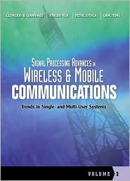 Signal Processing Advances in Wireless and Mobile Communications, Volume 2: Trends in Single- And Multi-User Systems