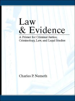 Law and Evidence : A Primer for Criminal Justice, Criminology, Law, and Legal Studies