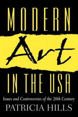 Modern Art in the USA : Issues and Controversies of the 20th Century
