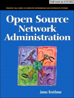 Open Source Network Administration (Prentice Hall Series in Computer Networking and Distributed Systems)