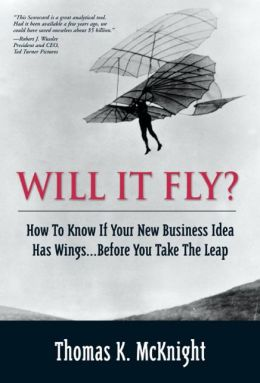 Will it Fly? How to Know if Your New Business Idea Has Wings ...Before You Take the Leap