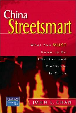 China StreetSmart: What You Must Know to Be Effective and Profitable in China