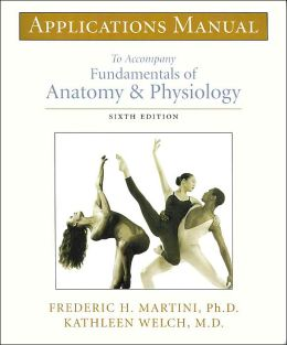 Applications Manual to Accompany Fundamentals of Anatomy & Physiology