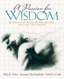 A Passion for Wisdom: Readings in Western Philosophy on Love and Desire