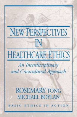 New Perspectives in Health Care Ethics: An Interdisciplinary and Crosscultural Approach
