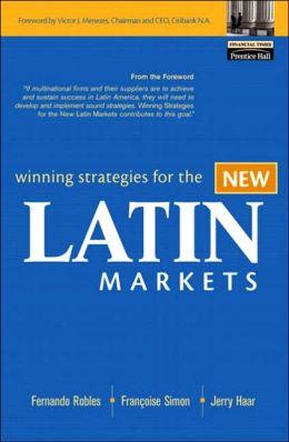 Winning Strategies for the New Latin Markets