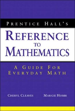 Prentice Hall's Reference to Mathematics: A Guide for Everyday Math