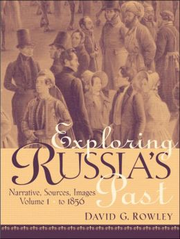 Exploring Russia's Past: Narrative, Sources, Images to 1856
