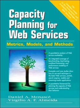Capacity Planning for Web Services: metrics, models, and methods