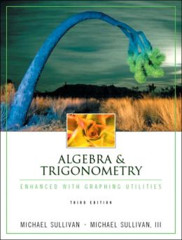 Algebra & Trigonometry Enhanced with Graphing Utilities