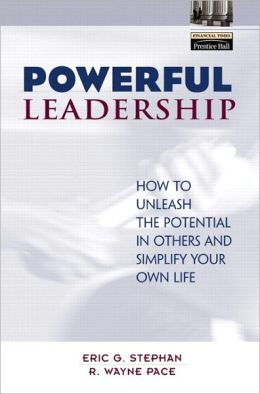 Powerful Leadership: How to Unleash the Potential in Others and Simplify Your Own Life