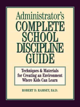 Administrator's Complete School Discipline Guide: Techniques & Materials for Creating an Environment Where Kids Can Learn