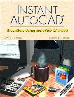 Instant AutoCAD: Essentials Using AutoCAD LT 2002