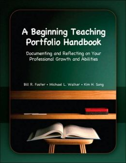 Beginning Teaching Portfolio Handbook: Documenting and Reflecting on Your Professional Growth and Abilities, A