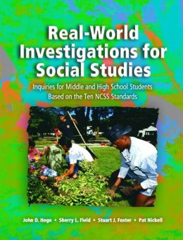 Real-World Investigations for Social Studies: Inquiries for Middle and High School Students Based on the Ten NCSS Standards